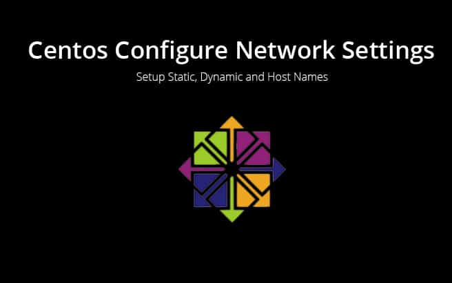 Centos Configure Network Settings – Static, Dynamic (DHCP) IP Addresses & Host Names!