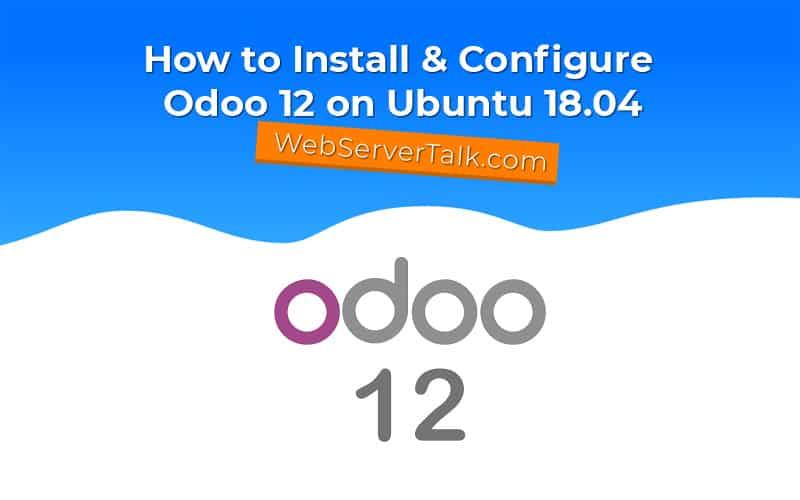 How to Install & Configure Odoo 12 on Ubuntu 18 04