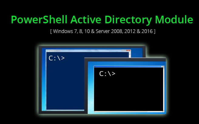 How to Install PowerShell Active Directory Module [ Windows 7, 8, 10 & Server 2008, 2012 & 2016 ]