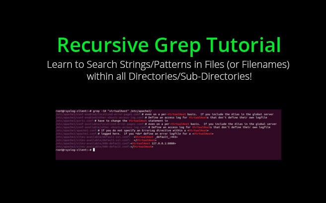 Recursive Grep Tutorial – Learn to Search Strings/Patterns in Files (or Filenames) within all Directories/Sub-Directories!