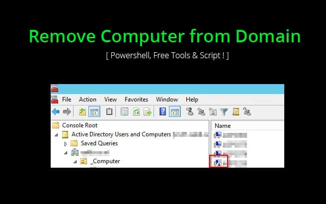 Remove Computer (Inactive or Not) from Domain [ Powershell, Free Tools & Script ! ]