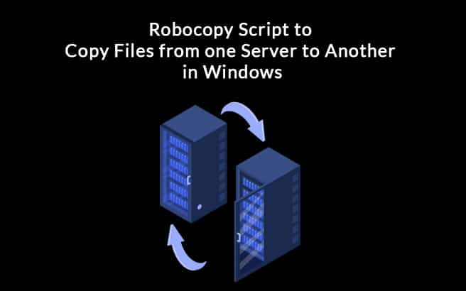 Robocopy Script to Copy Files from one Server to Another in Windows