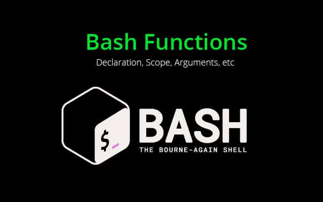 Bash Functions – Declaration, Scope, Arguments, etc