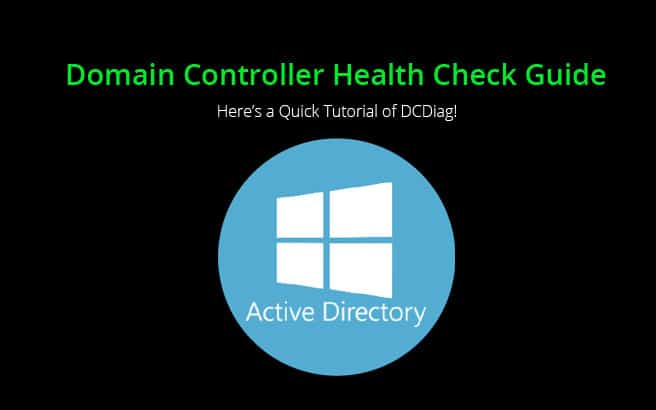 Domain Controller Health Check Guide & Tutorial!