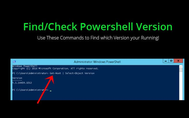 Find/Check Powershell Version – Use These Commands to Find which Version your Running!
