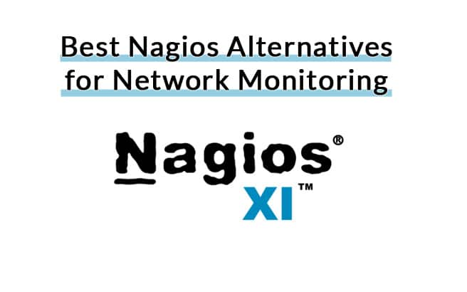 Best 5 Nagios Alternatives for Network Monitoring & Management!