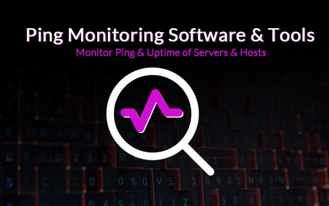 Ping Monitoring Software – Best Tools for Uptime & Connectivity for Servers & Hosts!