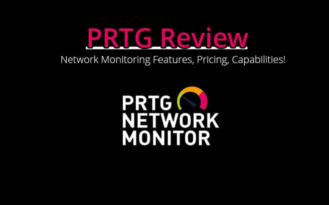 PRTG Review – Full Overview, Insights, Capabilities, Pricing & More!