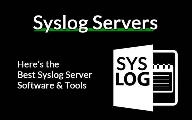Syslog Servers for Windows – Here's the Best Free Software & Tools!